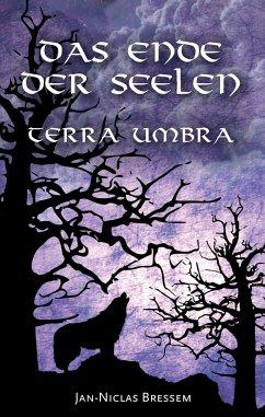 Das Ende der Seelen - Terra Umbra - Bressem, Jan-Niclas
