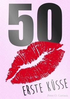 50 Erste Küsse - Garraux, Peter O.
