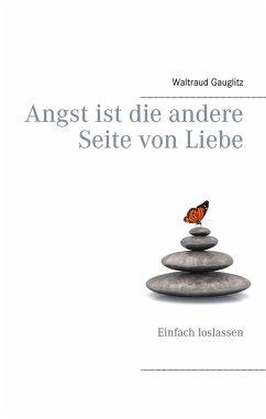 Angst ist die andere Seite von Liebe - Gauglitz, Waltraud