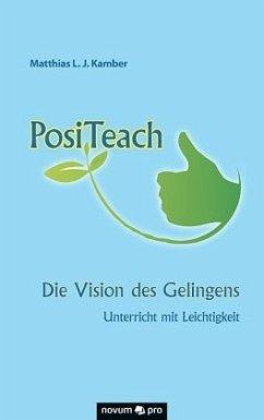 PosiTeach - Die Vision des Gelingens - Kamber, Matthias L. J.