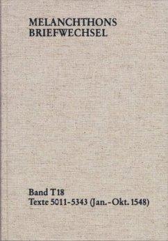 Melanchthons Briefwechsel / T-Edition / Melanchthons Briefwechsel MBW, Textedition 18, Bd.T 18 - Melanchthon, Philipp;Melanchthon, Philipp Melanchthon, Philipp;Melanchthon, Philipp