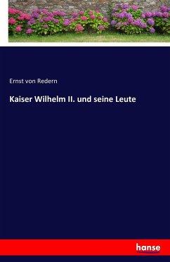 Kaiser Wilhelm II. und seine Leute - Redern, Ernst von