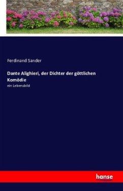 Dante Alighieri, der Dichter der göttlichen Komödie - Sander, Ferdinand