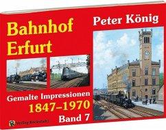 Eisenbahn Bilder BAHNHOF ERFURT 1847-1970 - Band 7