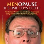 Menopause It's Time Guys Got It: The Perfect Primer for sensitivity-challenged companions of the hormonally deprived.
