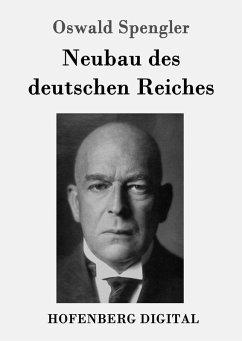 Neubau des deutschen Reiches (eBook, ePUB) - Spengler, Oswald