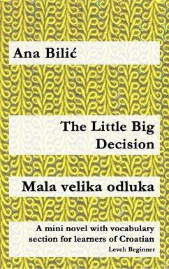 The Little Big Decision / Mala velika odluka (eBook, ePUB) - Bilic, Ana