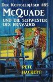 McQuade und die Schwester des Bravados / Der Kopfgeldjäger Bd.85 (eBook, ePUB)