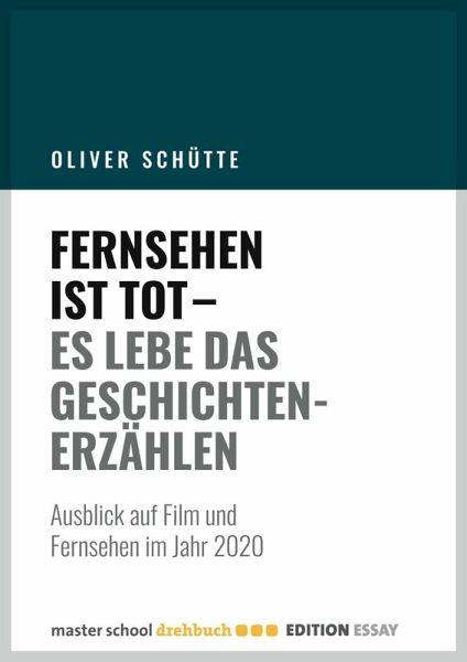 Fernsehen ist tot - Es lebe das Geschichtenerzählen (eBook, ePUB) - Schütte, Oliver