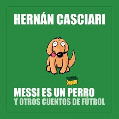 Messi Es un Perro (MP3-Download) - Casciari, Hernán