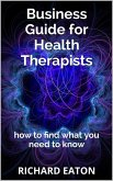 Business Guide for Health Therapists: How to Find What You Need to Know (Business: things you need to know, #2) (eBook, ePUB)