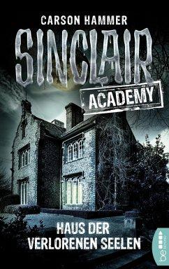 Haus der verlorenen Seelen / Sinclair Academy Bd.7