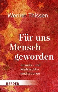 Für uns Mensch geworden (eBook, ePUB) - Thissen, Werner