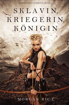 Sklavin, Kriegerin, Königin (Für Ruhm und Krone - Band 1) (eBook, ePUB) - Rice, Morgan