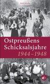 Ostpreußens Schicksalsjahre 1944-1948