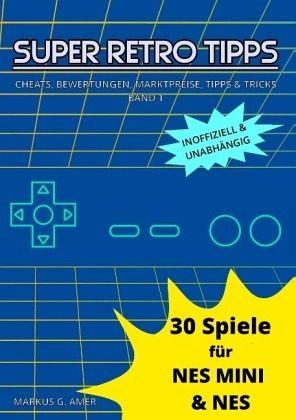 30 Spiele für NES Mini & NES - Amer, Markus G.