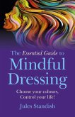 Essential Guide to Mindful Dressing, The - Choose your colours - Control your life!
