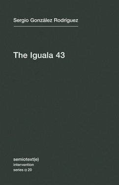 The Iguala 43: The Truth and Challenge of Mexico's Disappeared Students - Gonzalez Rodriguez, Sergia
