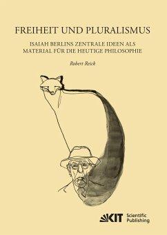 Freiheit und Pluralismus: Isaiah Berlins zentrale Ideen als Material für die heutige Philosophie