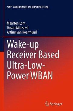 Wake-up Receiver Based Ultra-Low-Power WBAN - Lont, Maarten;Milosevic, Dusan;van Roermund, Arthur van