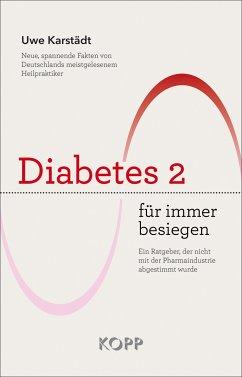 Diabetes 2 für immer besiegen - Karstädt, Uwe