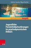 Jugendliche Persönlichkeitsstörungen im psychodynamischen Diskurs (eBook, PDF)