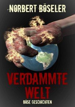 Verdammte Welt - Böse Geschichten (eBook, ePUB) - Böseler, Norbert