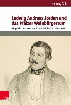Ludwig Andreas Jordan und das Pfälzer Weinbürgertum (eBook, PDF) - Türk, Henning