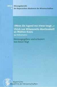 'Wenn die Jugend nur etwas taugt…' Ulrich von Wilamowitz-Moellendorff an Walther Kranz - Vogt, Ernst