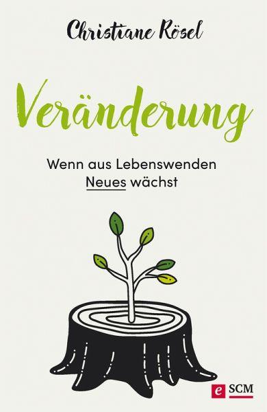 Veränderung - Wenn aus Lebenswenden Neues wächst (eBook, ePUB) - Rösel, Christiane