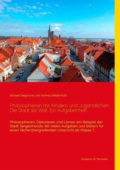 Philosophieren mit Kindern und Jugendlichen: Die Stadt als Welt. Ein Aufgabenheft (eBook, ePUB)