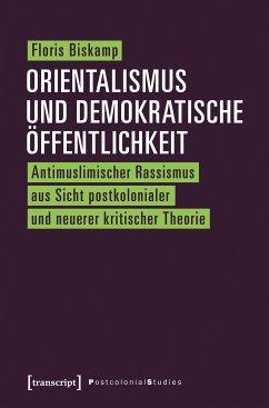 Orientalismus und demokratische Öffentlichkeit (eBook, PDF) - Biskamp, Floris