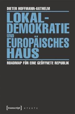 Lokaldemokratie und Europäisches Haus (eBook, PDF) - Hoffmann-Axthelm, Dieter