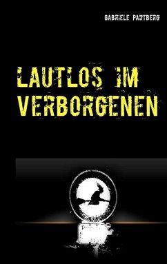 Lautlos im Verborgenen - Padtberg, Gabriele