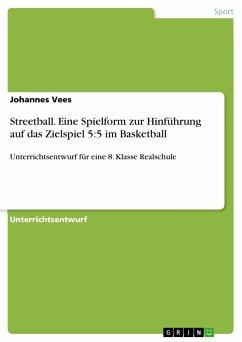 Streetball. Eine Spielform zur Hinführung auf das Zielspiel 5:5 im Basketball
