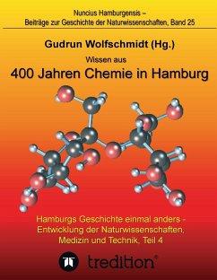 Wissen aus 400 Jahren Chemie in Hamburg - Hamburgs Geschichte einmal anders - Entwicklung der Naturwissenschaften, Medizin und Technik, Teil 4.