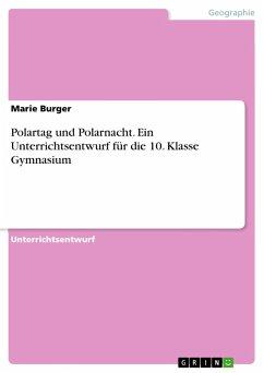Polartag und Polarnacht. Ein Unterrichtsentwurf für die 10. Klasse Gymnasium - Burger, Marie