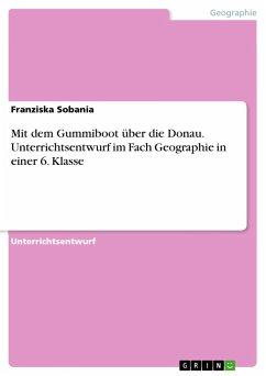 Mit dem Gummiboot über die Donau. Unterrichtsentwurf im Fach Geographie in einer 6. Klasse