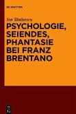 Psychologie, Seiendes, Phantasie bei Franz Brentano
