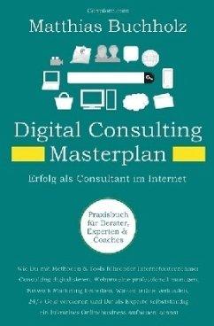 Digital Consulting Masterplan - Erfolg als Cons...