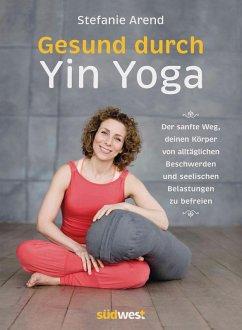 Gesund durch Yin Yoga (eBook, ePUB) - Arend, Stefanie