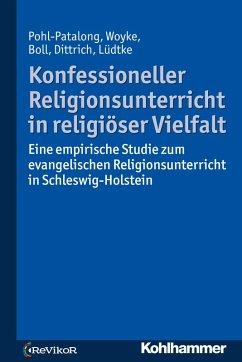 Konfessioneller Religionsunterricht in religiöser Vielfalt (eBook, PDF) - Lüdtke, Antonia Elisa; Pohl-Patalong, Uta; Boll, Stefanie; Woyke, Johannes; Dittrich, Thorsten