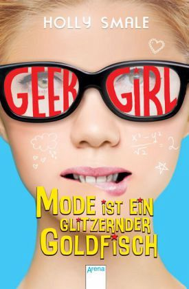 mode ist ein glitzernder goldfisch geek girl bd 1 m ngelexemplar von holly smale buch. Black Bedroom Furniture Sets. Home Design Ideas