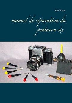 Manuel de réparation du Pentacon six (eBook, ePUB) - Bruno, Jean