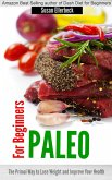Paleo for Beginners - The Primal Way to Lose Weight and Improve Your Health (eBook, ePUB)