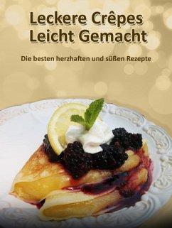 Leckere Crêpes - Leicht Gemacht (eBook, ePUB) - Lorenz, Christine