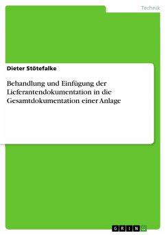 Behandlung und Einfügung der Lieferantendokumentation in die Gesamtdokumentation einer Anlage (eBook, PDF)