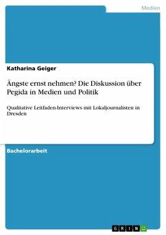 Ängste ernst nehmen? Die Diskussion über Pegida in Medien und Politik (eBook, PDF)