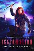 Reclamation (The Legacy Reborn, #1) (eBook, ePUB)