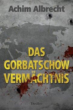 Das Gorbatschow Vermächtnis (eBook, ePUB) - Albrecht, Achim